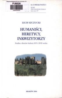 Humaniści, heretycy, inkwizytorzy : studia z dziejów kultury XVI i XVII wieku