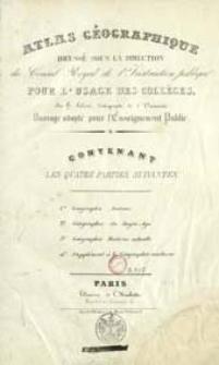 Atlas Géographique : comprenant les quatre parties suivantes: Géographie Ancienne, Géographie du Moyen Age, Géograpahie Moderne actuelle