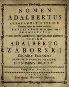 Nomen Adalbertus Anagrammatis Puris X. Carmine latino ex iisdem confecto Explicatum die 23 Aprilis 1792. Promulgatum [...] Adalberto Zaborski Decano Foraneo, Præposito, Parocho Pilsnensi Die Nominis Oblatum