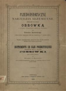 Przedhistoryczne narzędzia krzemienne zebrane pod wsią Ossówką w powiecie Stopnickim, gubernii Kieleckiej