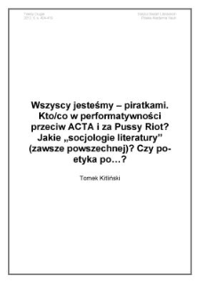 """Wszyscy jesteśmy – piratkami. Kto/co wperformatywności przeciw ACTA i za Pussy Riot? Jakie """"socjologie literatury"""" (zawsze powszechnej)? Czy po-etyka po…?"""