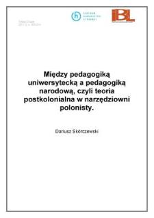 Między pedagogiką uniwersytecką a pedagogiką narodową, czyli teoria postkolonialna w narzędziowni polonisty
