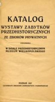 Katalog wystawy zabytków przedhistorycznych ze zbiorów prywatnych urządzonej w Dziale Przedhistorycznym Muzeum Wielkopolskiego