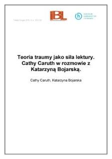 Teoria traumy jako siła lektury. Cathy Caruth wrozmowie zKatarzyną Bojarską