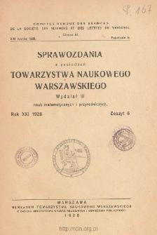 Sprawozdania z Posiedzeń Towarzystwa Naukowego Warszawskiego, Wydział III, Nauk Matematycznych i Przyrodniczych. Rok XXI 1928. Zeszyt 6