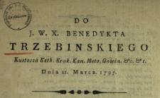 Do J.W.X. Benedykta Trzebinskiego Kustosza Kath. Krak., Kan. Meto. Gnieźn. [...] Dnia 21. Marca 1797