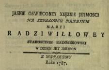 Jasnie Oswieconey Xięznie Jeymosci Na Szydłowcu Hrabjnje Maryi Radziwiłłowey Staroscinie Radoszkowski W Dzien Jey Jmienin : Z Warszawy Roku 1787
