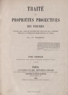 Traité des propriétés projectives des figures : ouvrage utile à ceux qui s'occupent des applications de la géométrie descriptive et d'opérations géométriques sur le terrain. T. 1