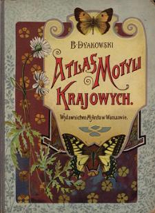 Atlas motyli krajowych : z 218 wizerunkami kolorowemi motyli, ich gąsienic i poczwarek na 18 tablicach, i 30 rycinami w tekście