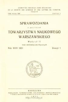 Sprawozdania z Posiedzeń Towarzystwa Naukowego Warszawskiego, Wydział 3, Nauk Matematyczno-Fizycznych. Rok XXIV 1931. Zeszyt 1
