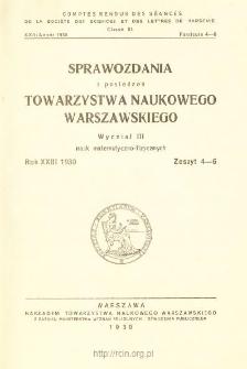 Sprawozdania z Posiedzeń Towarzystwa Naukowego Warszawskiego, Wydział 3, Nauk Matematyczno-Fizycznych. Rok XXIII 1930. Zeszyt 4-6