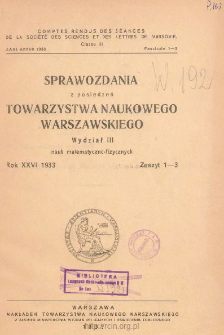 Sprawozdania z Posiedzeń Towarzystwa Naukowego Warszawskiego, Wydział 3, Nauk Matematyczno-Fizycznych. Rok XXVI 1933. Zeszyt 1-3