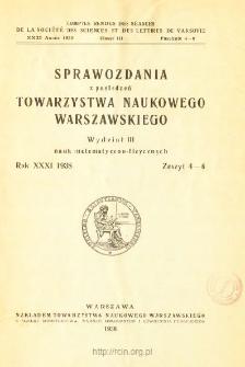 Sprawozdania z Posiedzeń Towarzystwa Naukowego Warszawskiego. Wydział 3, Nauk Matematyczno-Fizycznych. Rok XXXI 1938. Zeszyt 4-6