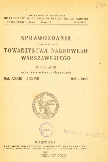 Sprawozdania z Posiedzeń Towarzystwa Naukowego Warszawskiego. Wydział 3, Nauk Matematyczno-Fizycznych. Rok XXXIII-XXVIII 1940-1945