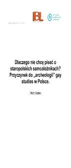 """Dlaczego nie chcę pisać o staropolskich samcołożnikach? Przyczynek do """"archeologii"""" gay studies w Polsce"""