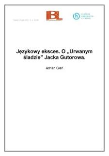 """Językowy eksces. O """"Urwanym śladzie"""" Jacka Gutorowa"""