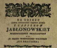 Na Odiazd Jasnie Oswieconey Xięzney Jeymci Z Sapiehow Jabłonowskiey Woiewodziney Bracławsiey [!]