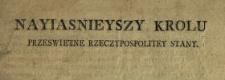 Nayiasnieyszy Krolu, Przeswietne Rzeczypospolitey Stany : [Inc.:] Niżey podpisany, będąc przymuszony użyć powagi Prawa Roku 1768. do użalenia się na Dekreta Kommissyi Skarbu Koronnego [...]