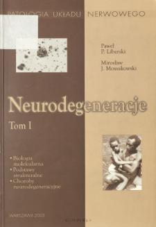 Neurodegeneracje. T.1: biologia molekularna, podstawy strukturalne, choroby neurodegeneracyjne