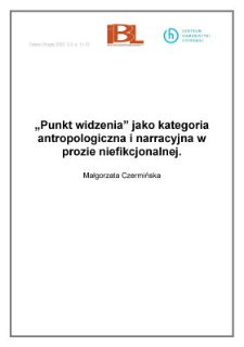 """"""" Punkt widzenia"""" jako kategoria antropologiczna i narracyjna w prozie niefikcjonalnej"""