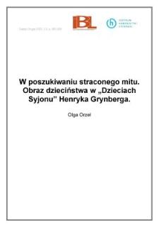 """W poszukiwaniu straconego mitu. Obraz dzieciństwa w """" Dzieciach Syjonu"""" Henryka Grynberga"""