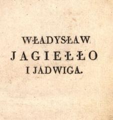 Władysław Jagiełło i Jadwiga, czyli Połączenie Litwy z Polską : romans historyczny. T. 2 /