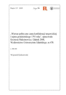 """""""Wiersze polityczne czasu konfederacji targowickiej i sejmu grodzieńskiego 1793 roku"""", opracowała Krystyna Maksimowicz, Gdańsk 2008, Wydawnictwo Uniwersytetu Gdańskiego 2008, ss. 478."""