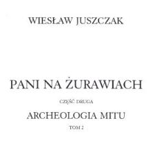 Pani na Żurawiach. Cz. 2, T. 2 / Archeologia mitu.