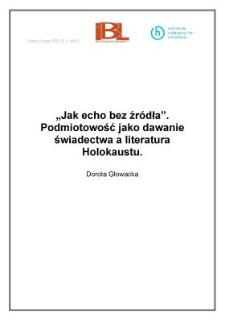 """""""Jak echo bez źródła"""". Podmiotowość jako dawanie świadectwa a literatura Holokaustu"""