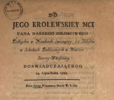 Do Jego Krolewskiey Mci Pana Naszego Miłosciwego Postępku w Naukach ćwiczącey się Młodzi w Szkołach Publicznych w Mieście Starey Warszawy Doswiadczaiącego 23. Lipca Roku 1781