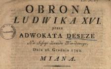 Obrona Ludwika XVI. przez Adwokata Deseze Na Sessyi Ziazdu Narodowego, Dnia 26. Grudnia 1792. Miana