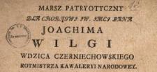 Marsz Patryotyczny Dla Chorągwj JW. Jmcj Pana Joachima Wilgi Wdzica Czerniechowskiego, Rotmistrza Kawaleryi Narodowey