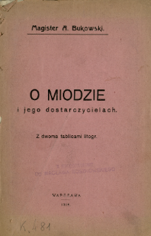 O miodzie i jego dostarczycielach : z dwoma tablicami litogr
