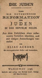 Die Juden Oder Die Nothwendige Reformation Der Juden In Der Republik Polen