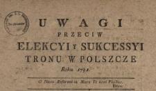 Uwagi Przeciw Elekcyi y Sukcessyi Tronu w Polszcze Roku 1791