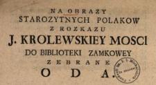 Na Obrazy Starozytnych Polakow Z Rozkazu J. Krolewskiey Mosci Do Biblioteki Zamkowey Zebrane Oda