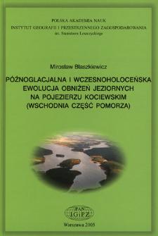 Późnoglacjalna i wczesnoholoceńska ewolucja obniżeń jeziornych na Pojezierzu Kociewskim (wschodnia część Pomorza) = Late Glacial and Early Holocene evolution of the lake basins in the Kociewskie Lakeland (eastern part of the Pomeranian Lakeland)