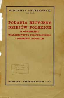 Podania mityczne dziejów polskich w oświetleniu wiaroznawstwa porównawczego i obrzędów ludowych