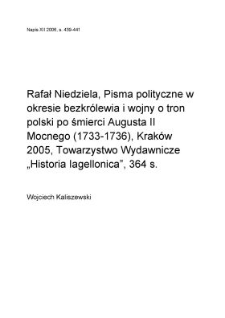 """Rafał Niedziela, """"Pisma polityczne w okresie bezkrólewia i wojny o tron polski pośmierci Augusta II Mocnego (1733-1736)"""", Kraków 2005, Towarzystwo Wydawnicze """"Historia Iagellonica"""", 364 s."""