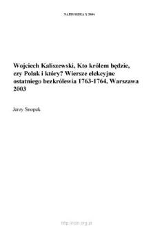"""Wojciech Kaliszewski, """"Kto królem będzie, czy Polak i który? Wiersze elekcyjne ostatniego bezkrólewia 1763-1764"""", Warszawa 2003, DiG, 290 s."""