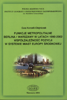 Funkcje metropolitalne Berlina i Warszawy w latach 1990-2002 : współzależność pozycji w systemie miast Europy Środkowej = Metropolitan functions of Berlin and Warsaw in the period of 1990-2002 : interdependence of ranks in the urban system of Central Europe