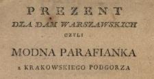 Prezent Dla Dam Warszawskich Czyli Modna Parafianka z Krakowskiego Podgorza Roku 1783