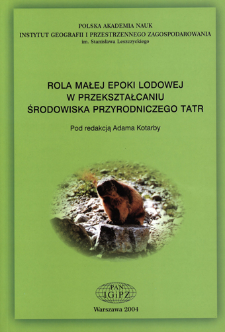 Rola małej epoki lodowej w przekształcaniu środowiska przyrodniczego Tatr = Effect of the little ice age on transformation of natural environment of the Tatra mountains