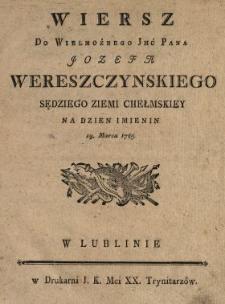 Wiersz Do Wielmożnego Jmć Pana Jozefa Wereszczynskiego Sędziego Ziemi Chełmskiey Na Dzien Imienin 19. Marca 1785
