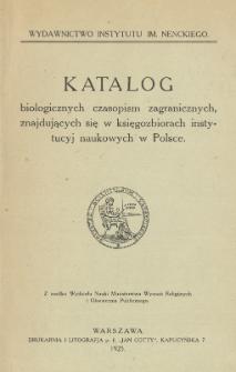 Katalog biologicznych czasopism zagranicznych, znajdujących się w księgozbiorach instytucyj naukowych w Polsce