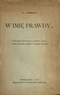 W imię prawdy... : w sprawie żydowskiej z powodu uchwalenia odnośnej komisji w sejmie polskim