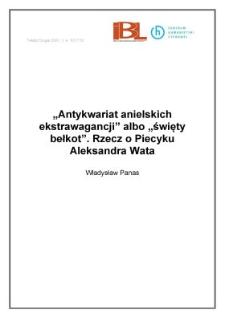 """""""Antykwariat anielskich ekstrawagancji"""" albo """"święty bełkot"""". Rzecz o Piecyku Aleksandra Wata"""