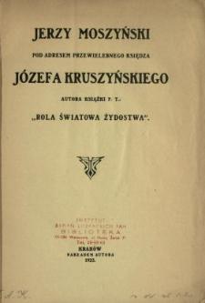 """Jerzy Moszyński pod adresem Przewielebnego Księdza Józefa Kruszyńskiego, autora książki p. t.: """"Rola światowa żydostwa"""""""