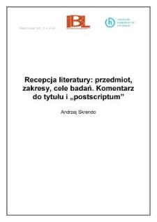 """Recepcja literatury: przedmiot, zakresy, cele badań. Komentarz do tytułu i """"postscriptum"""""""