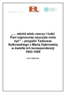 """""""...wśród wielu rzeczy i ludzi Pani najmocniej nauczyła mnie żyć"""" - przyjaźń Tadeusza Sułkowskiego z Marią Dąbrowską w świetle ich korespondencji 1943-1959"""